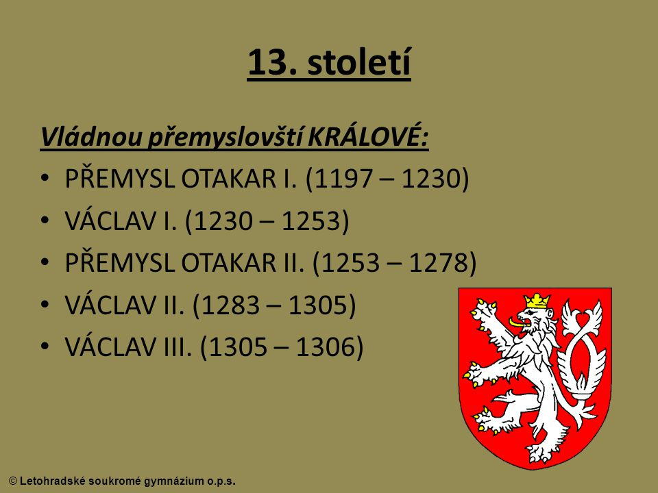 13. století Vládnou přemyslovští KRÁLOVÉ: