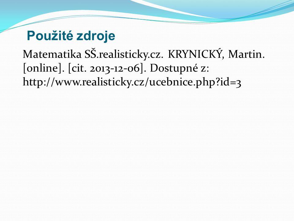Použité zdroje Matematika SŠ.realisticky.cz. KRYNICKÝ, Martin.