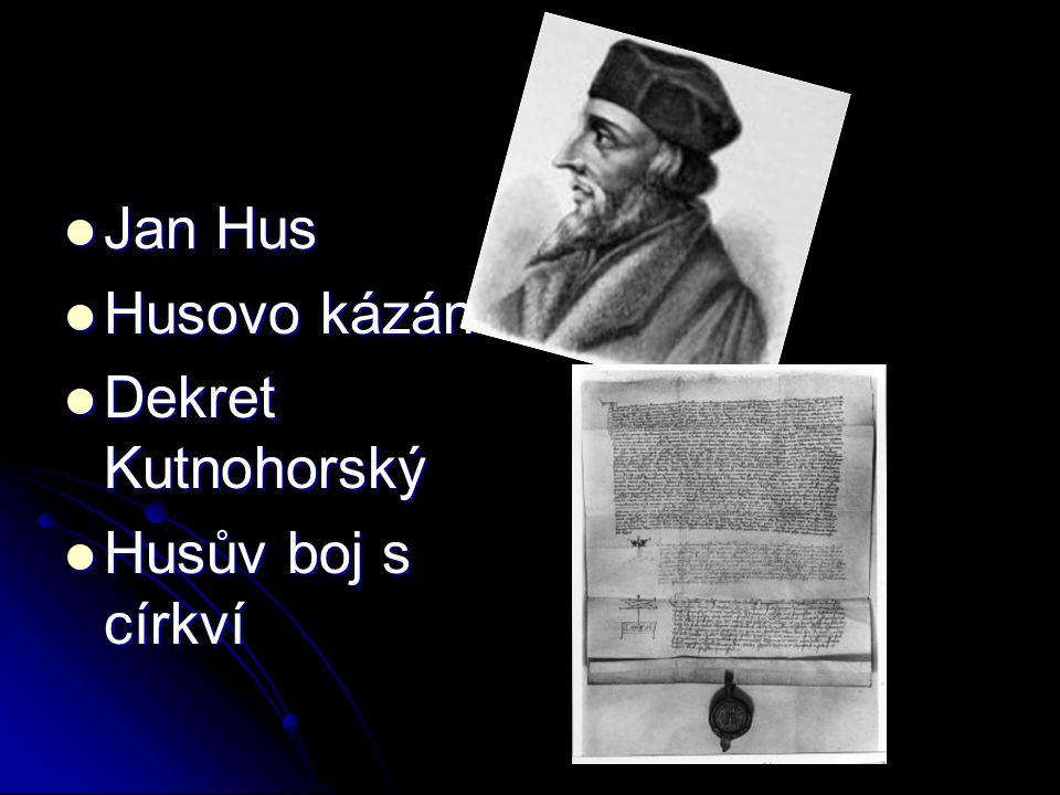 Jan Hus Husovo kázání Dekret Kutnohorský Husův boj s církví