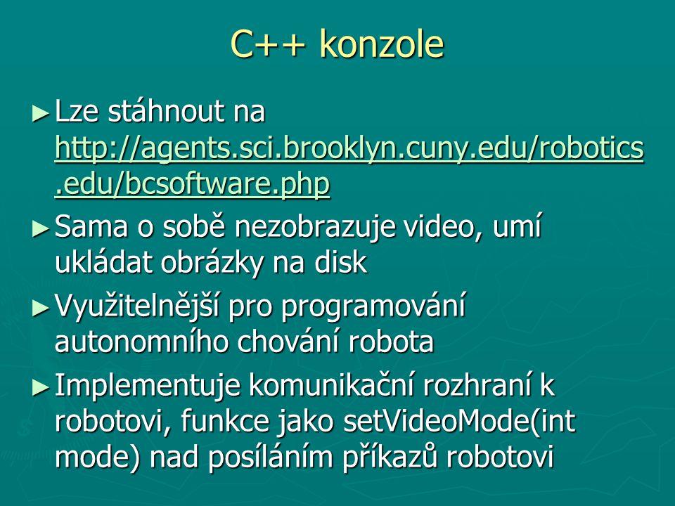 C++ konzole Lze stáhnout na http://agents.sci.brooklyn.cuny.edu/robotics.edu/bcsoftware.php.