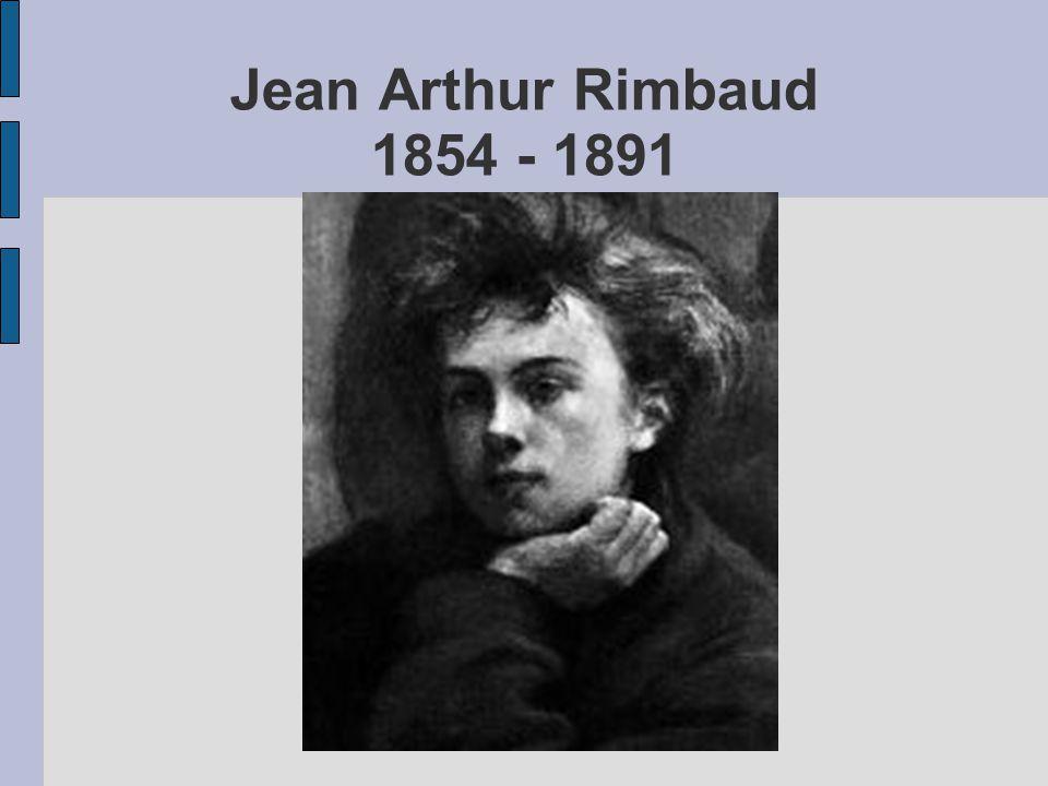 Jean Arthur Rimbaud 1854 - 1891
