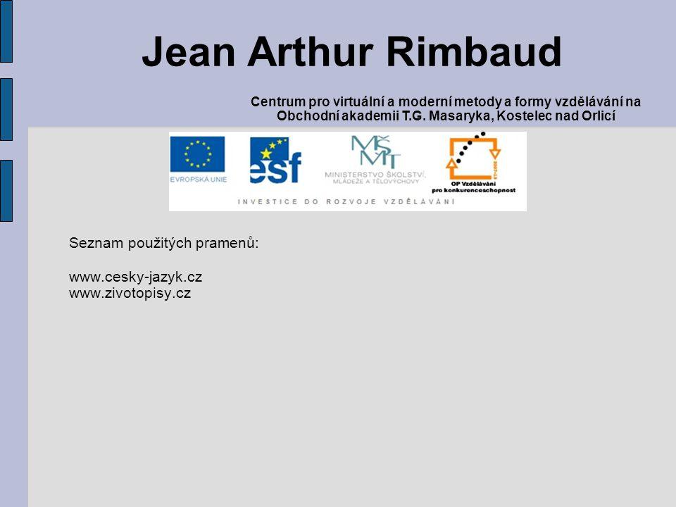 Jean Arthur Rimbaud Seznam použitých pramenů: www.cesky-jazyk.cz