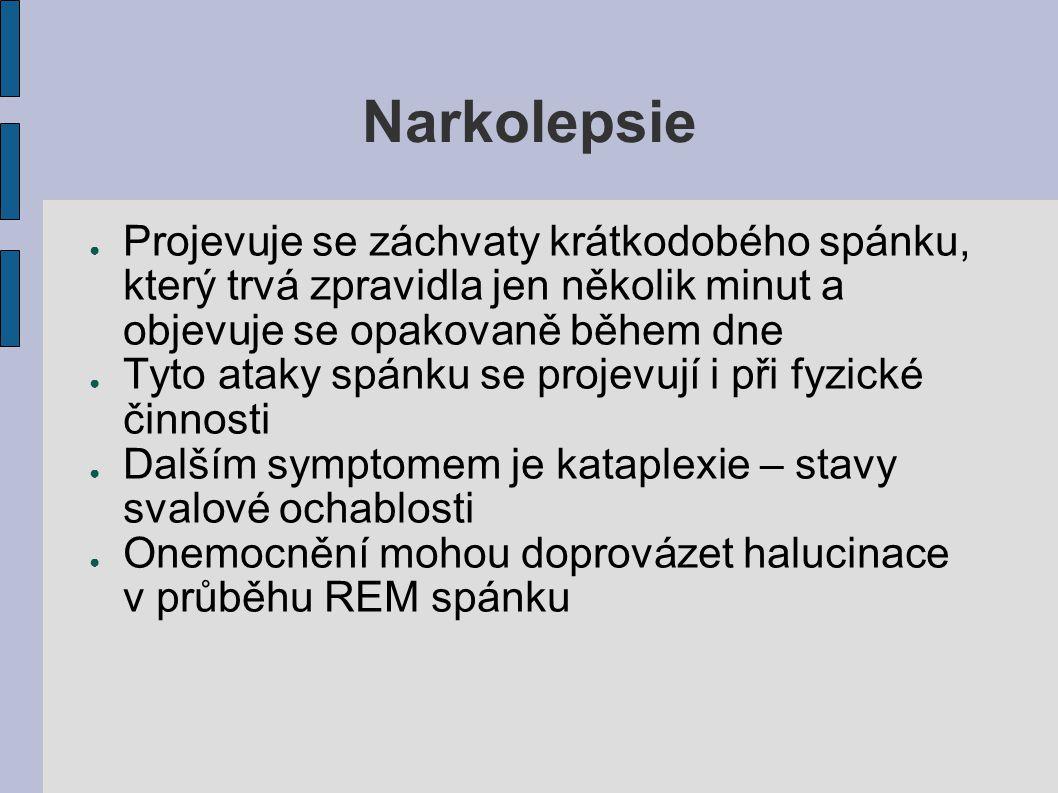 Narkolepsie Projevuje se záchvaty krátkodobého spánku, který trvá zpravidla jen několik minut a objevuje se opakovaně během dne.