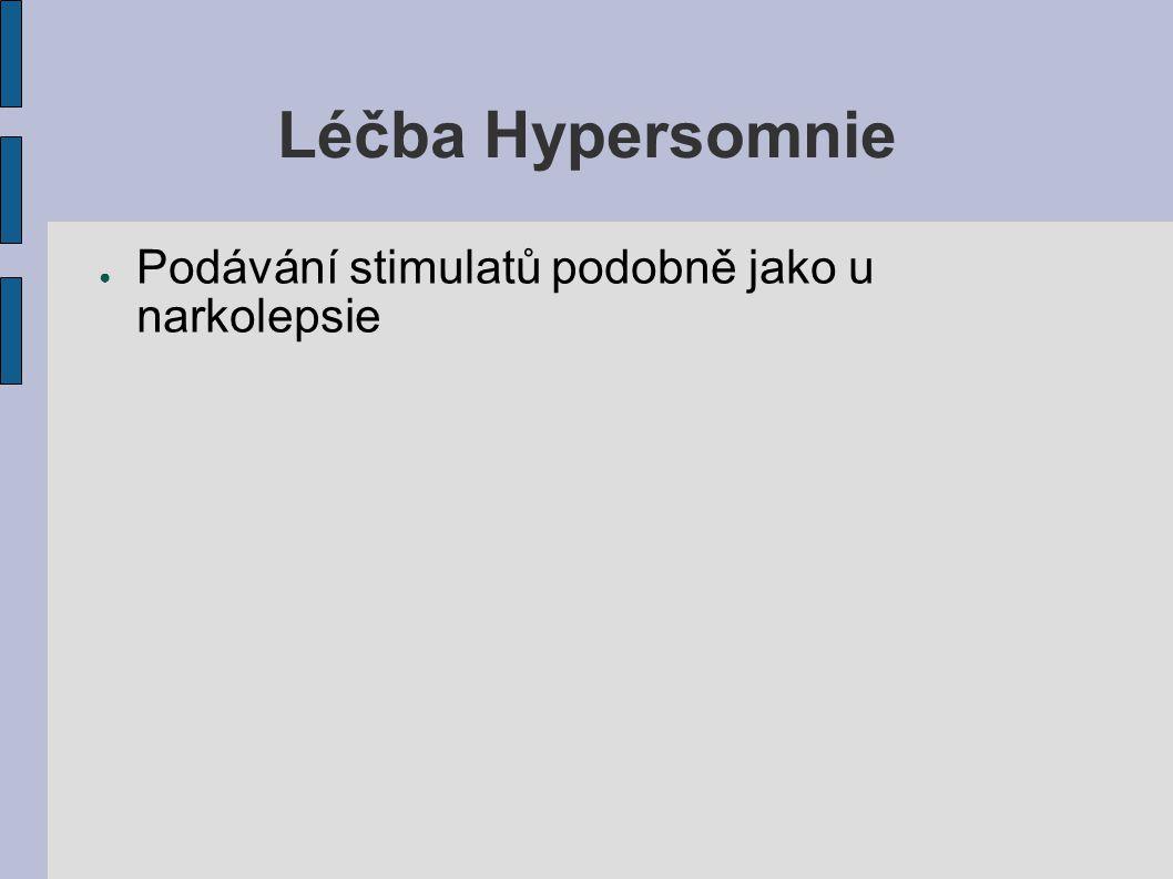 Léčba Hypersomnie Podávání stimulatů podobně jako u narkolepsie