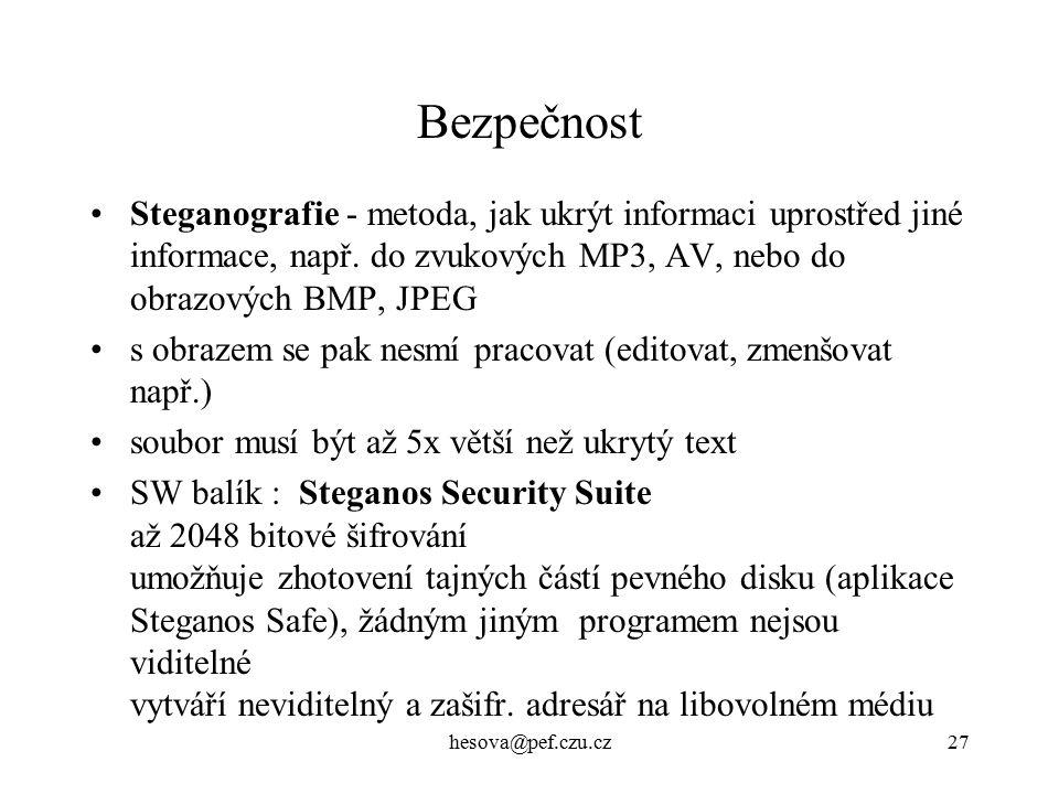 Bezpečnost Steganografie - metoda, jak ukrýt informaci uprostřed jiné informace, např. do zvukových MP3, AV, nebo do obrazových BMP, JPEG.