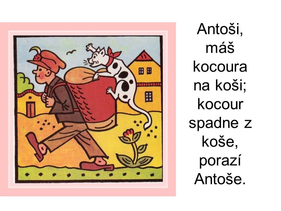 Antoši, máš kocoura na koši; kocour spadne z koše, porazí Antoše.