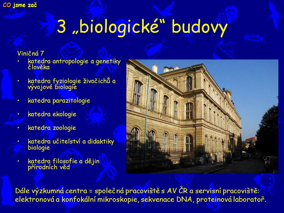 """CO jsme zač 3 """"biologické budovy. Viničná 7. katedra antropologie a genetiky člověka. katedra fyziologie živočichů a vývojové biologie."""