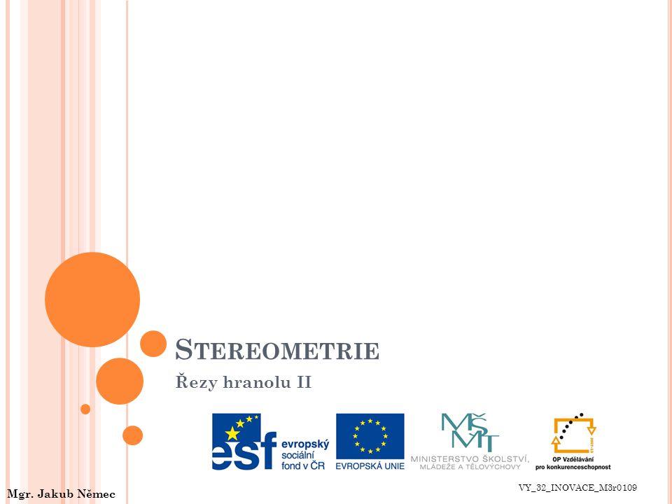 Stereometrie Řezy hranolu II VY_32_INOVACE_M3r0109 Mgr. Jakub Němec