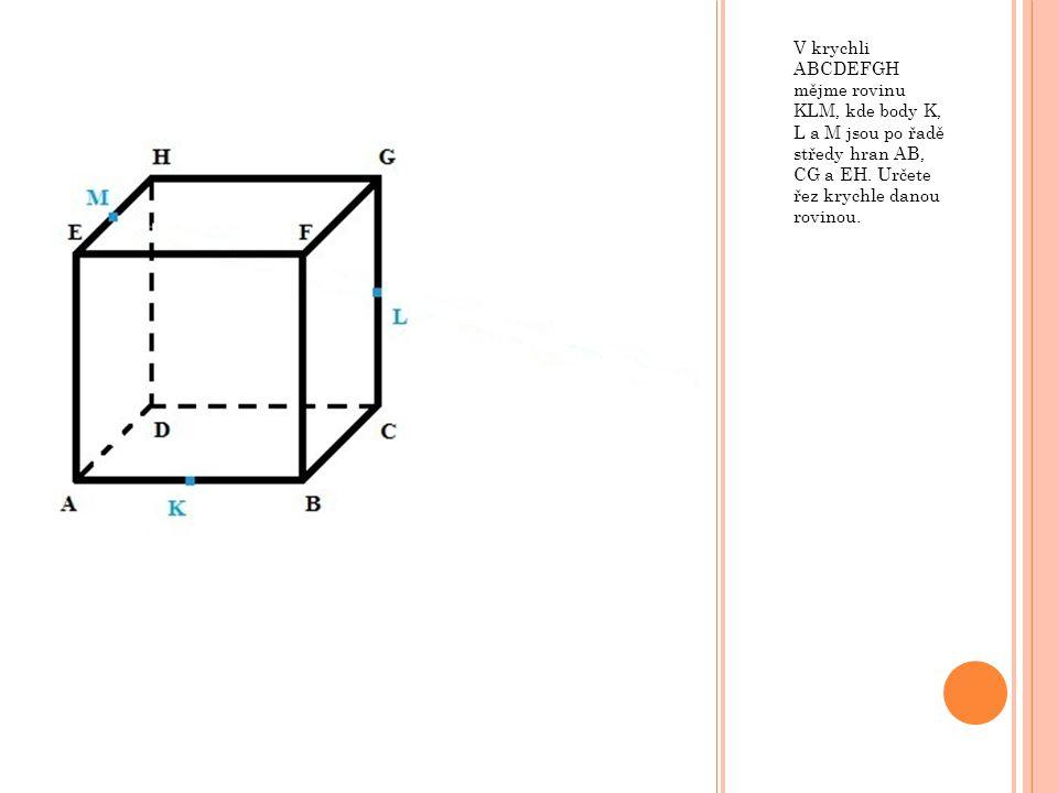 V krychli ABCDEFGH mějme rovinu KLM, kde body K, L a M jsou po řadě středy hran AB, CG a EH.