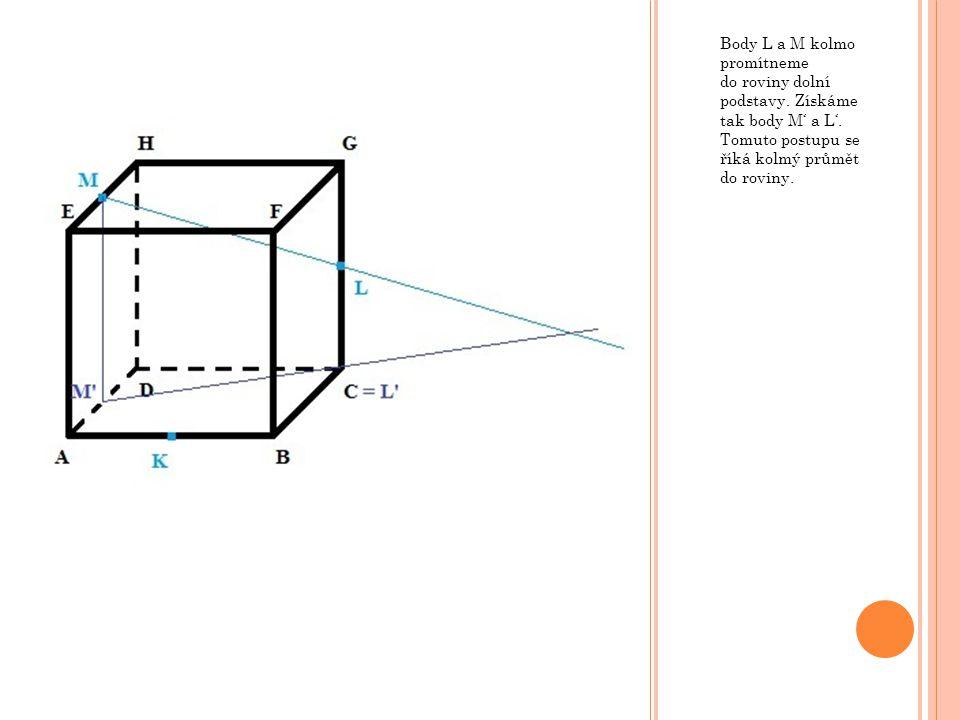 Body L a M kolmo promítneme do roviny dolní podstavy
