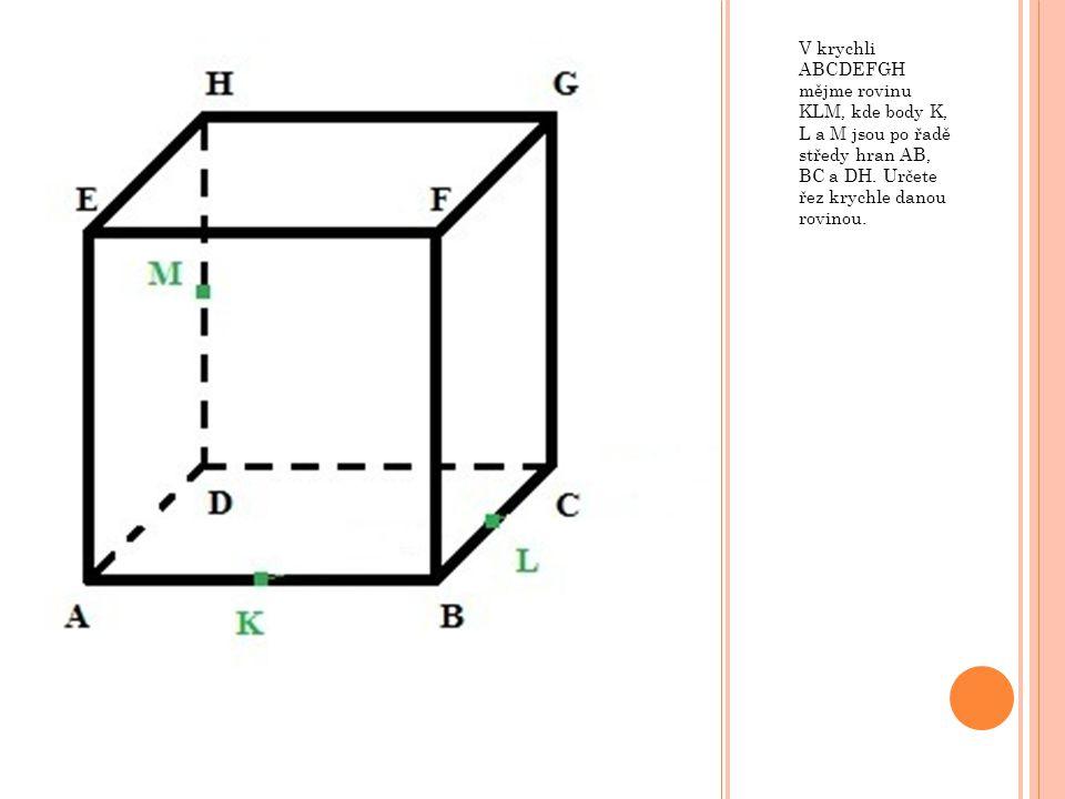 V krychli ABCDEFGH mějme rovinu KLM, kde body K, L a M jsou po řadě středy hran AB, BC a DH.