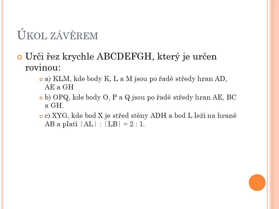 Úkol závěrem Urči řez krychle ABCDEFGH, který je určen rovinou: