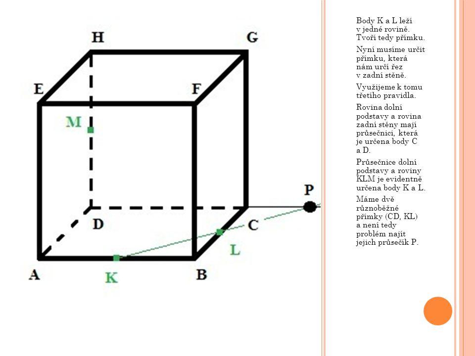 Body K a L leží v jedné rovině. Tvoří tedy přímku.