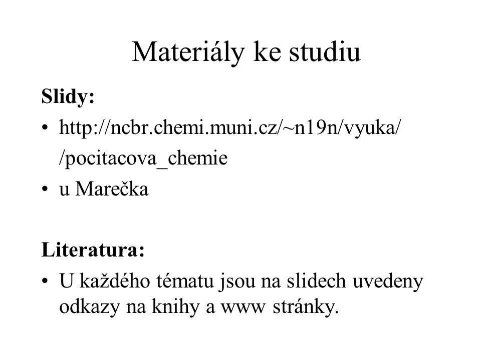 Materiály ke studiu Slidy: http://ncbr.chemi.muni.cz/~n19n/vyuka/