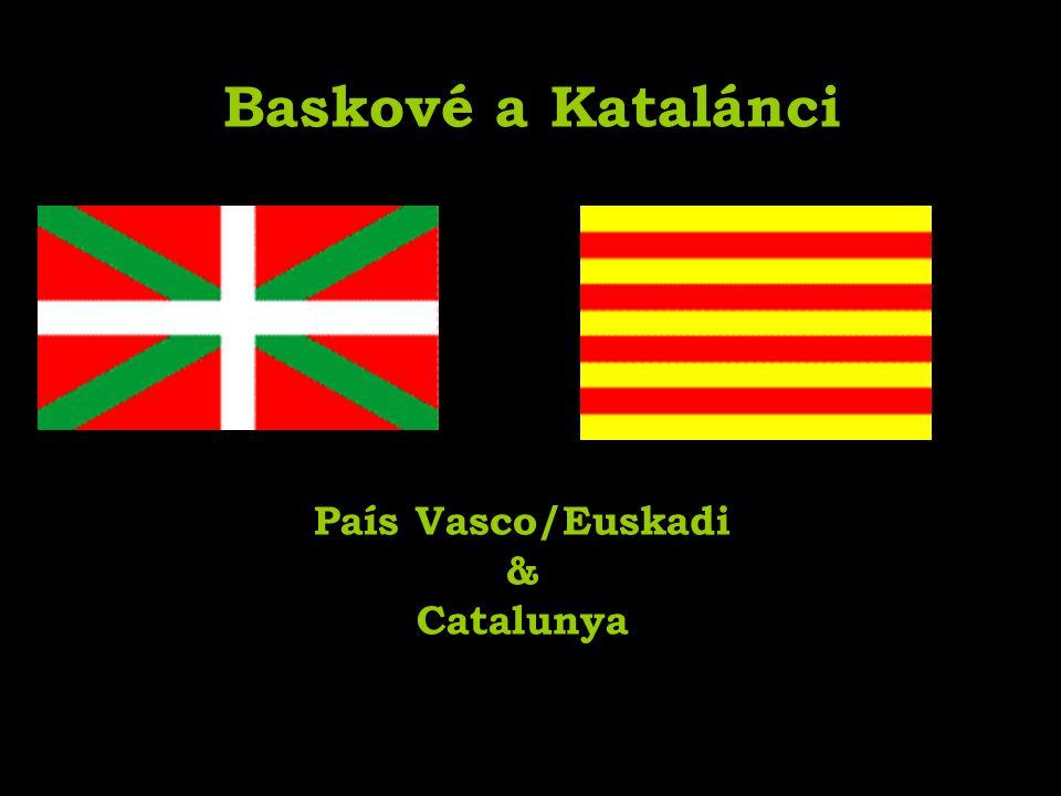 Baskové a Katalánci País Vasco/Euskadi & Catalunya