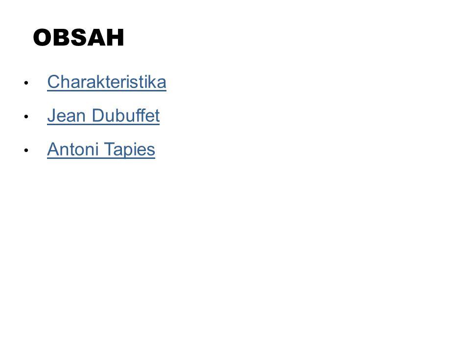 OBSAH Charakteristika Jean Dubuffet Antoni Tapies