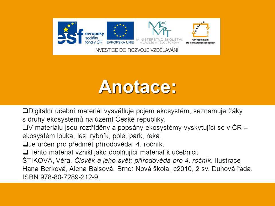 Anotace: Digitální učební materiál vysvětluje pojem ekosystém, seznamuje žáky s druhy ekosystémů na území České republiky.