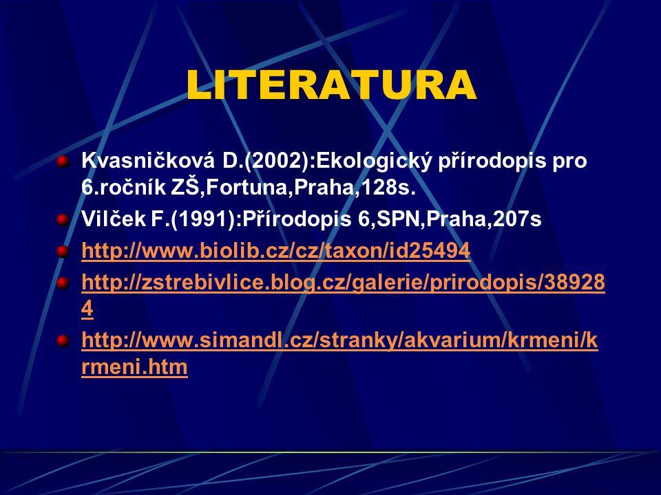 LITERATURA Kvasničková D.(2002):Ekologický přírodopis pro 6.ročník ZŠ,Fortuna,Praha,128s. Vilček F.(1991):Přírodopis 6,SPN,Praha,207s.
