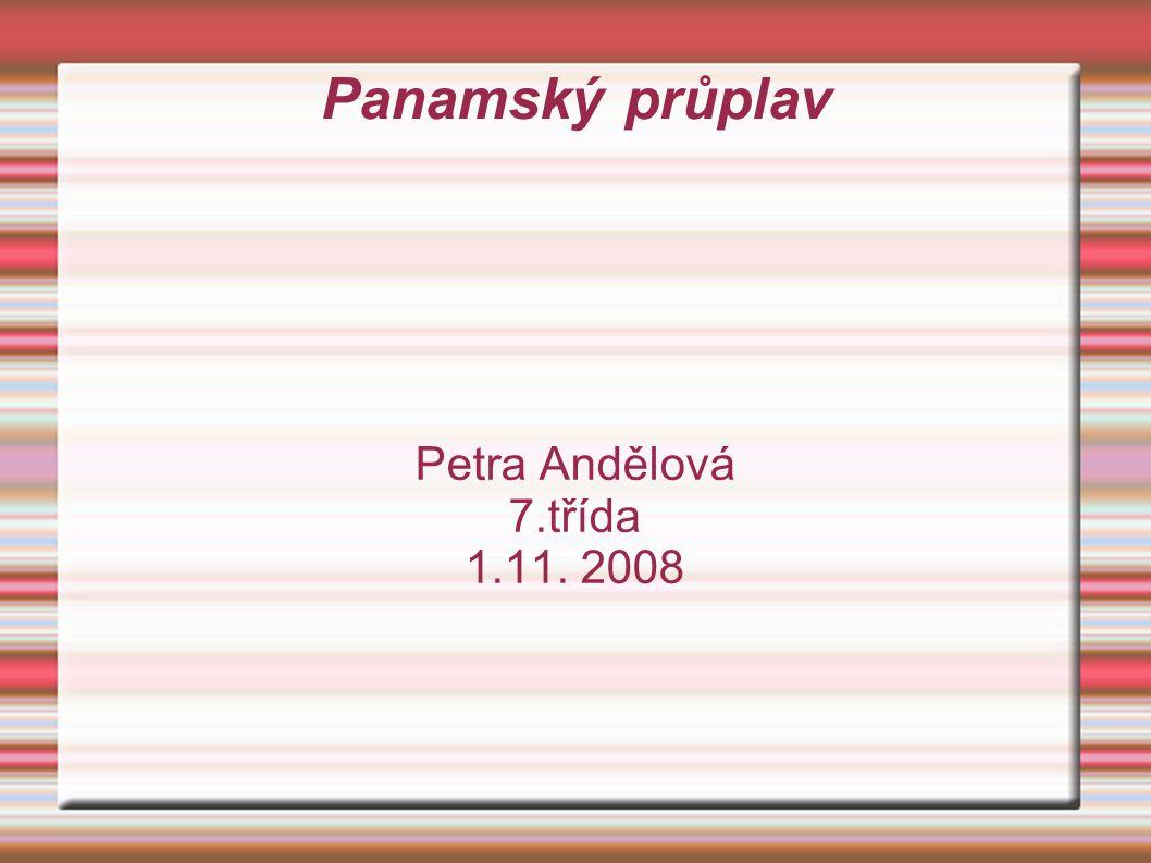 Panamský průplav Petra Andělová 7.třída 1.11. 2008