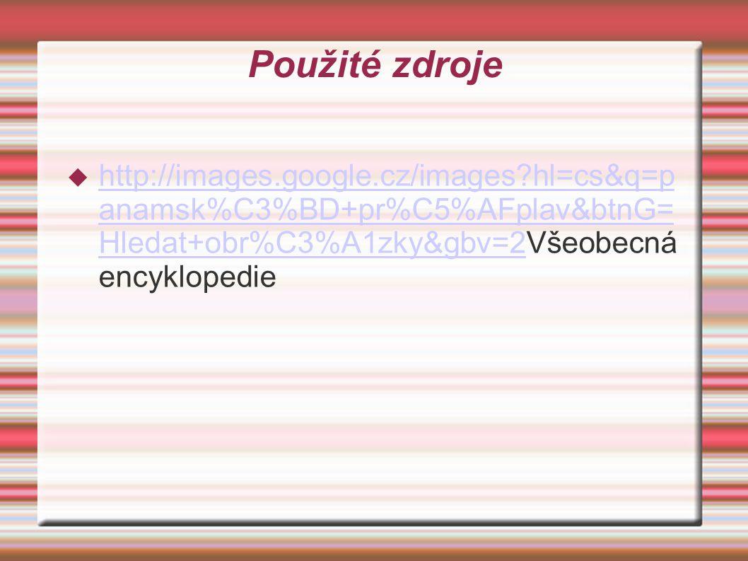 Použité zdroje http://images.google.cz/images hl=cs&q=panamsk%C3%BD+pr%C5%AFplav&btnG=Hledat+obr%C3%A1zky&gbv=2Všeobecná encyklopedie.