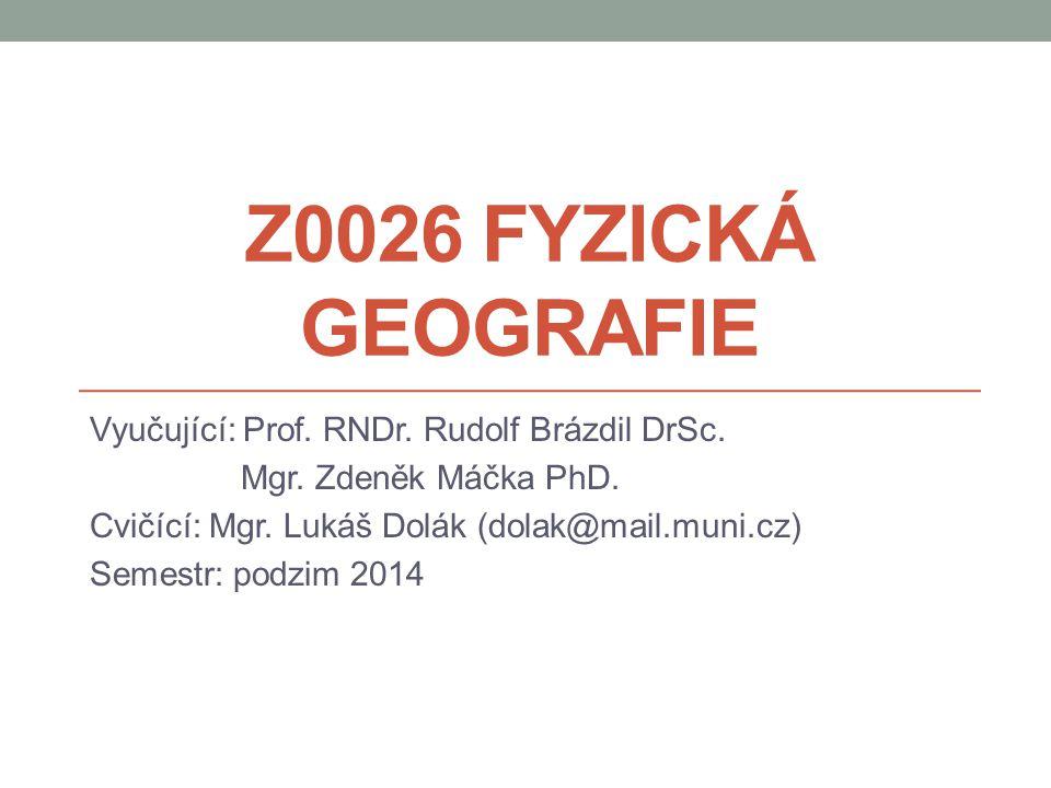 Z0026 Fyzická geografie Vyučující: Prof. RNDr. Rudolf Brázdil DrSc.