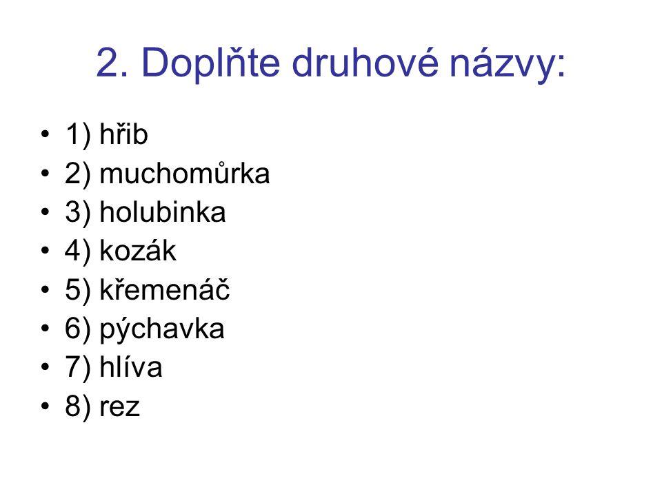 2. Doplňte druhové názvy: