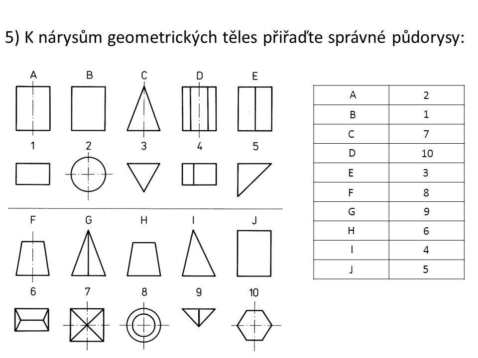 5) K nárysům geometrických těles přiřaďte správné půdorysy:
