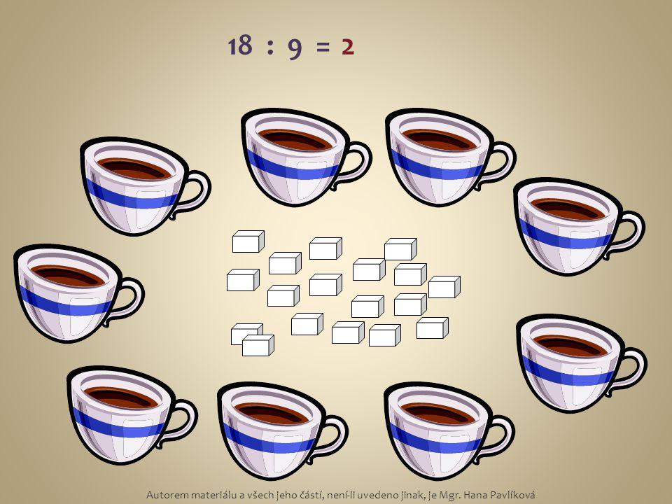 18 : 9 = 2 Autorem materiálu a všech jeho částí, není-li uvedeno jinak, je Mgr. Hana Pavlíková