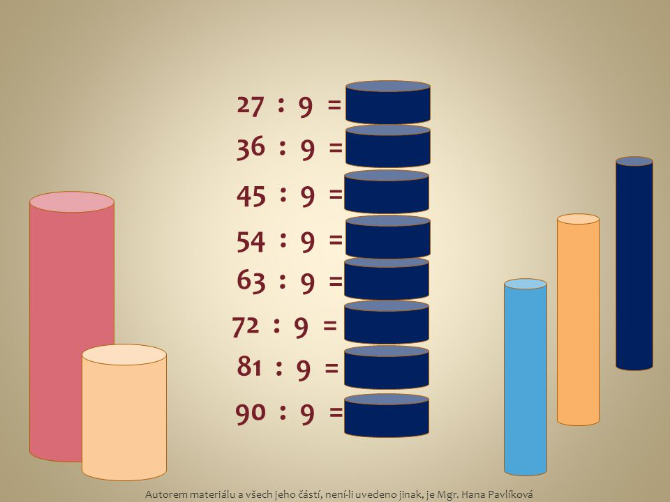 27 : 9 = 3 36 : 9 = 4. 45 : 9 = 5. 54 : 9 = 6. 63 : 9 = 7. 72 : 9 = 8. 81 : 9 = 9.