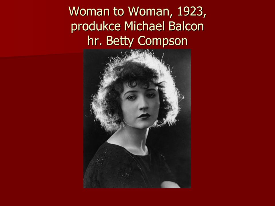 Woman to Woman, 1923, produkce Michael Balcon hr. Betty Compson