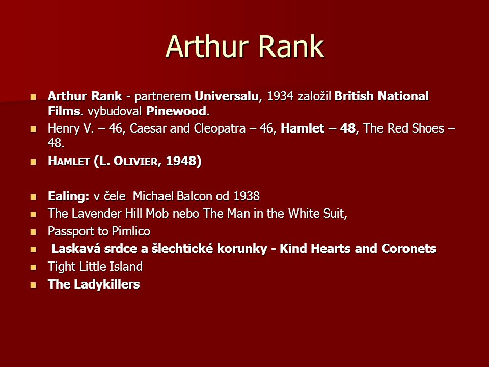 Arthur Rank Arthur Rank - partnerem Universalu, 1934 založil British National Films. vybudoval Pinewood.