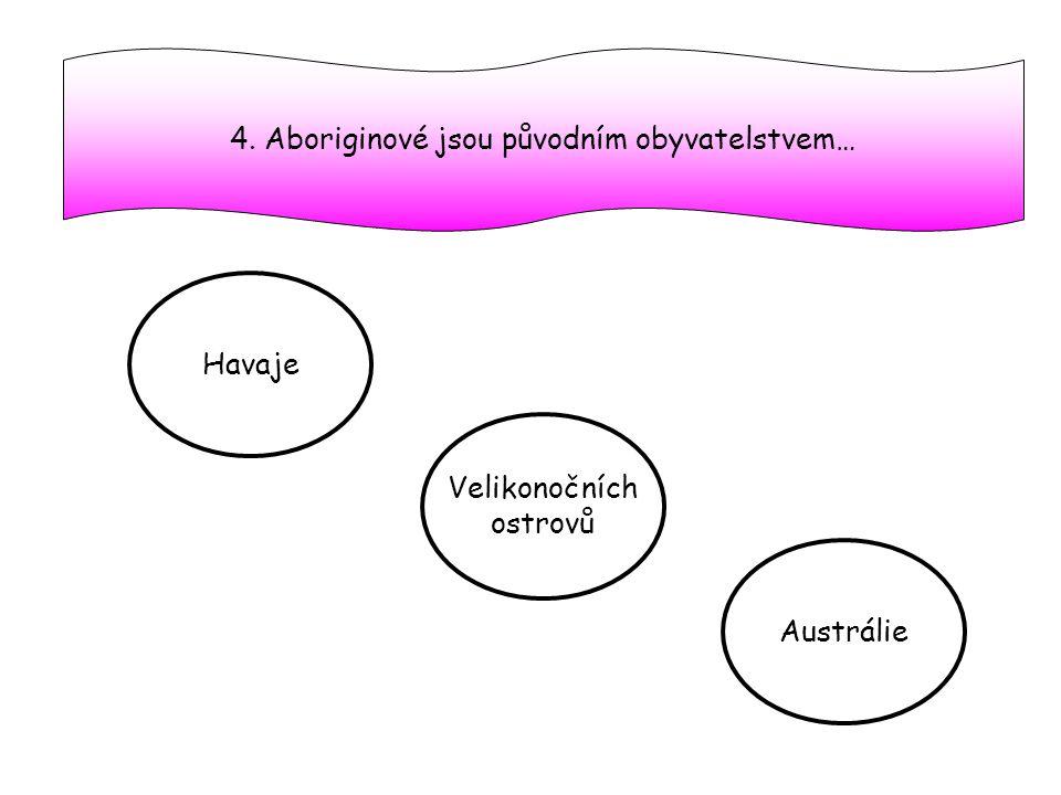 4. Aboriginové jsou původním obyvatelstvem…