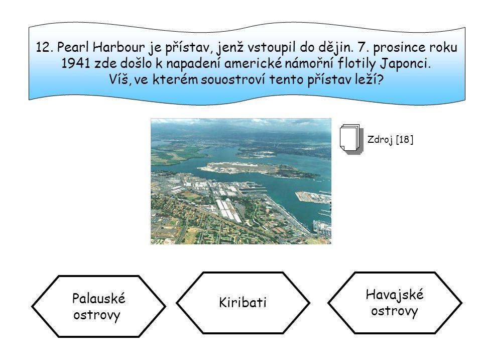 12. Pearl Harbour je přístav, jenž vstoupil do dějin. 7. prosince roku