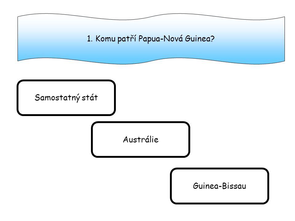 1. Komu patří Papua-Nová Guinea