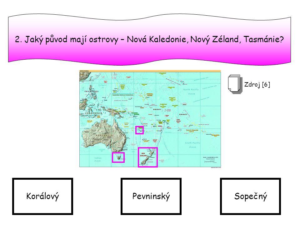 2. Jaký původ mají ostrovy – Nová Kaledonie, Nový Zéland, Tasmánie