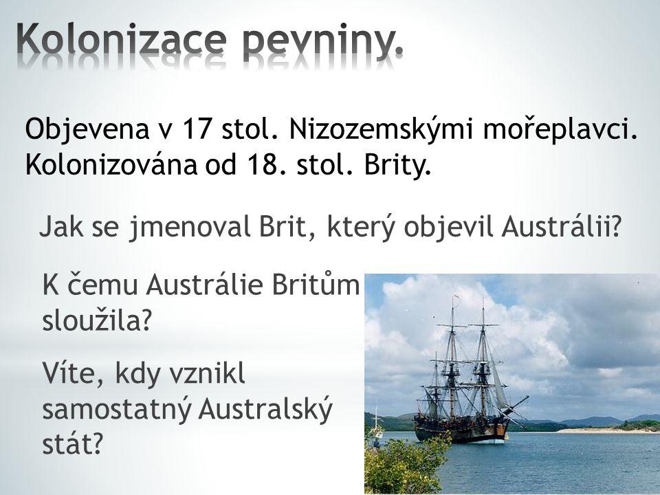 Kolonizace pevniny. Objevena v 17 stol. Nizozemskými mořeplavci.