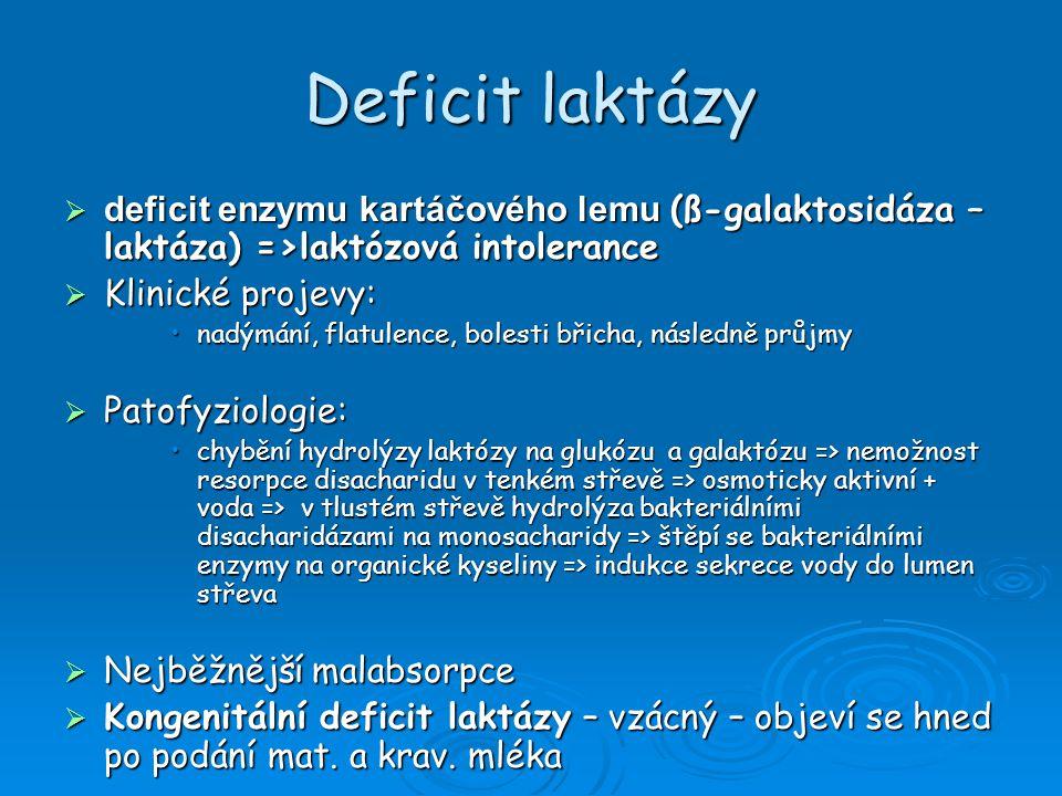 Deficit laktázy deficit enzymu kartáčového lemu (ß-galaktosidáza – laktáza) =>laktózová intolerance.