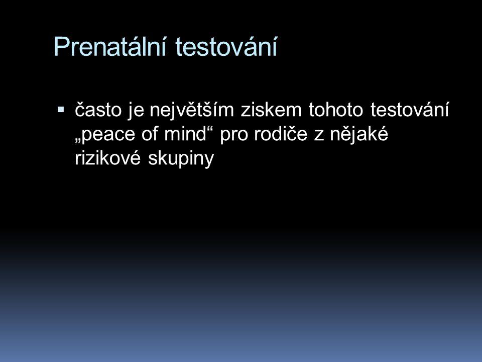 """Prenatální testování často je největším ziskem tohoto testování """"peace of mind pro rodiče z nějaké rizikové skupiny."""