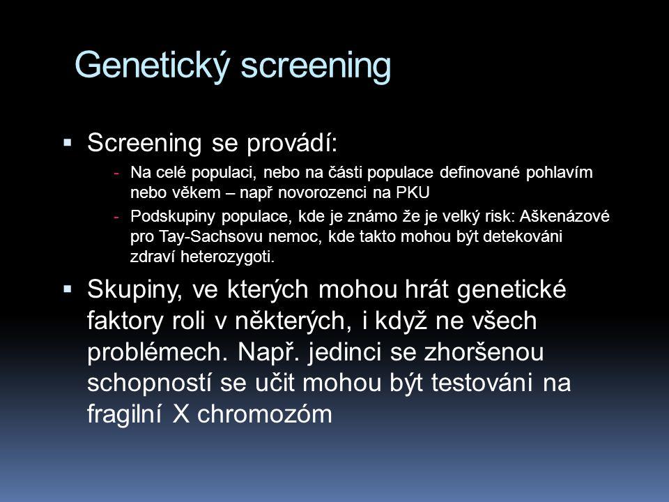 Genetický screening Screening se provádí: