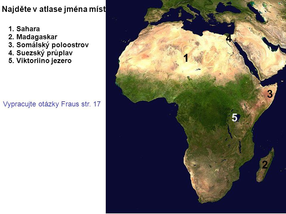 4 1 3 5 2 Najděte v atlase jména míst 1. Sahara 2. Madagaskar