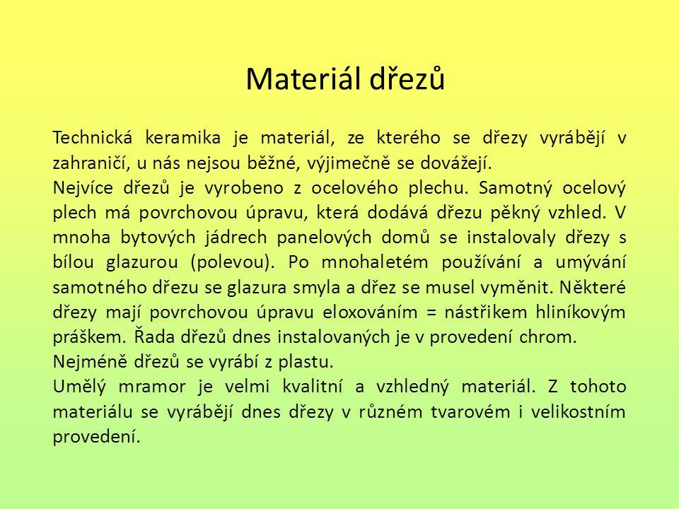 Materiál dřezů Technická keramika je materiál, ze kterého se dřezy vyrábějí v zahraničí, u nás nejsou běžné, výjimečně se dovážejí.
