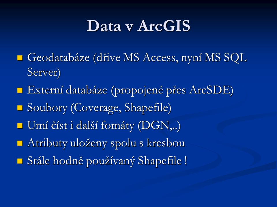 Data v ArcGIS Geodatabáze (dřive MS Access, nyní MS SQL Server)