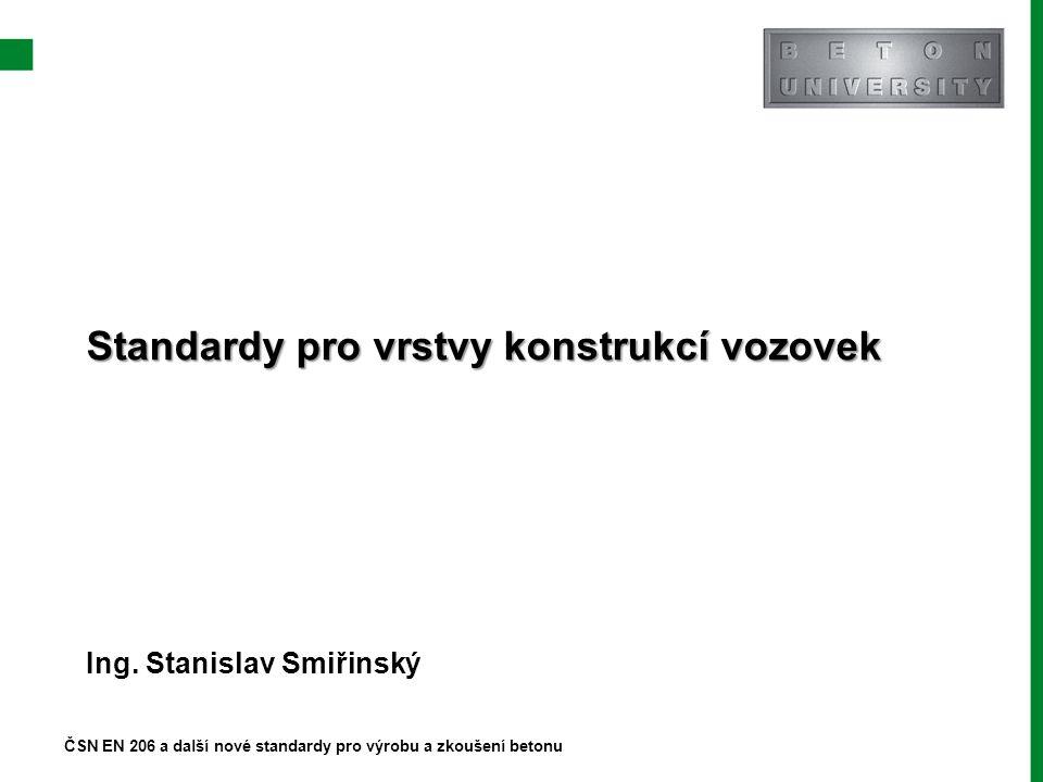 Standardy pro vrstvy konstrukcí vozovek Ing. Stanislav Smiřinský