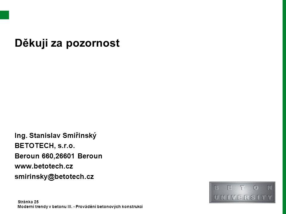 Děkuji za pozornost Ing. Stanislav Smiřinský BETOTECH, s.r.o.