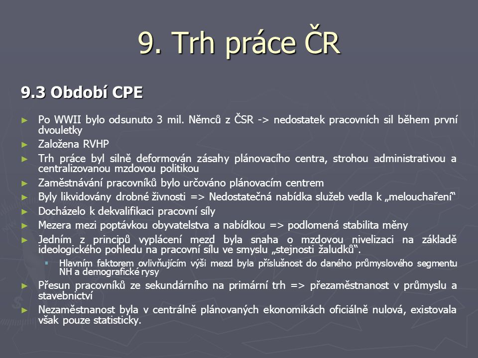 9. Trh práce ČR 9.3 Období CPE. Po WWII bylo odsunuto 3 mil. Němců z ČSR -> nedostatek pracovních sil během první dvouletky.