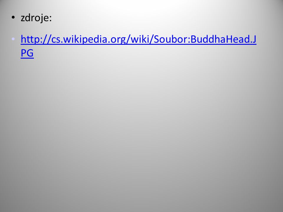 zdroje: http://cs.wikipedia.org/wiki/Soubor:BuddhaHead.J PG