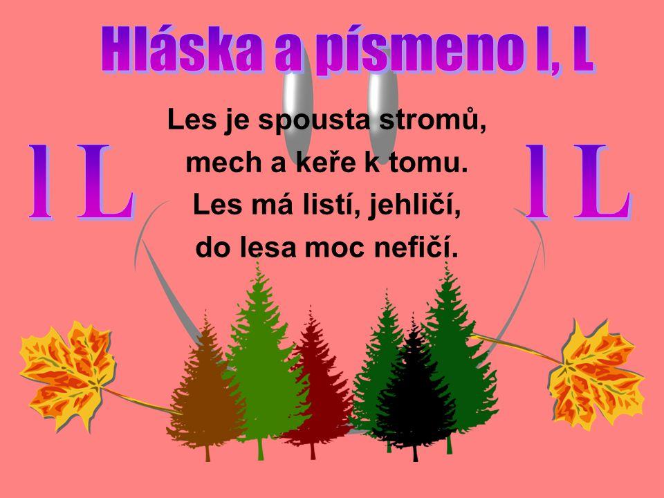 l L l L Hláska a písmeno l, L Les je spousta stromů,
