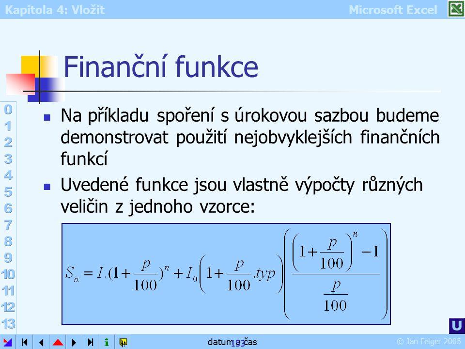 Finanční funkce Na příkladu spoření s úrokovou sazbou budeme demonstrovat použití nejobvyklejších finančních funkcí.