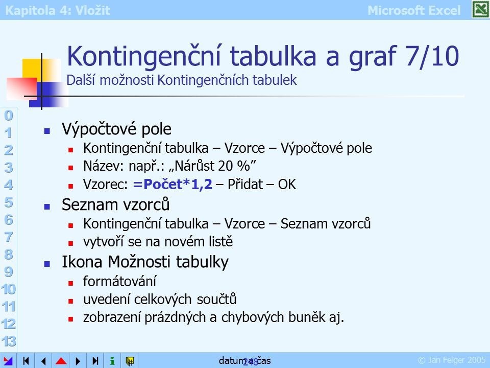 Kontingenční tabulka a graf 7/10 Další možnosti Kontingenčních tabulek