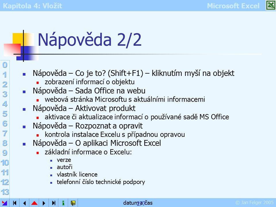 Nápověda 2/2 Nápověda – Co je to (Shift+F1) – kliknutím myší na objekt. zobrazení informací o objektu.